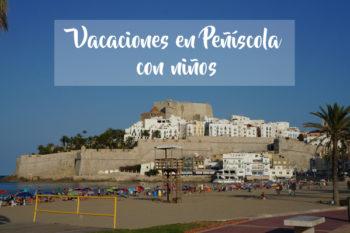 Vacaciones en Peñíscola con niños: 7 motivos para ir en familia